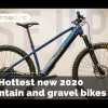 Hottest new moutnain and gravel bikes vid.jpg